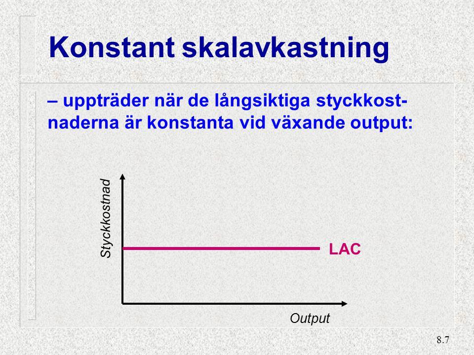8.7 Konstant skalavkastning – uppträder när de långsiktiga styckkost- naderna är konstanta vid växande output: LAC Styckkostnad Output