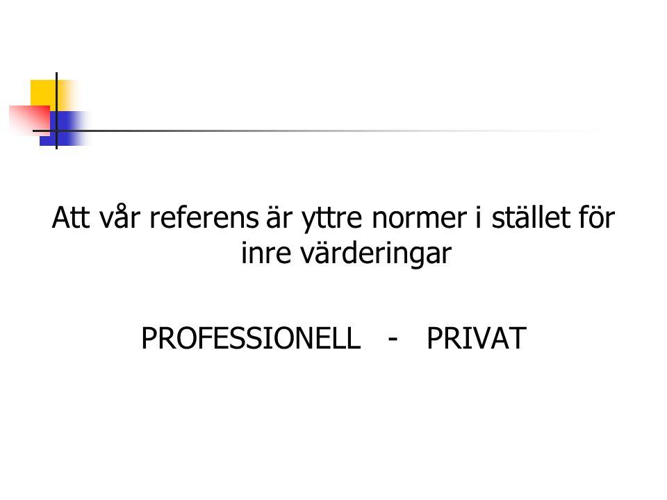 Att vår referens är yttre normer i stället för inre värderingar PROFESSIONELL - PRIVAT
