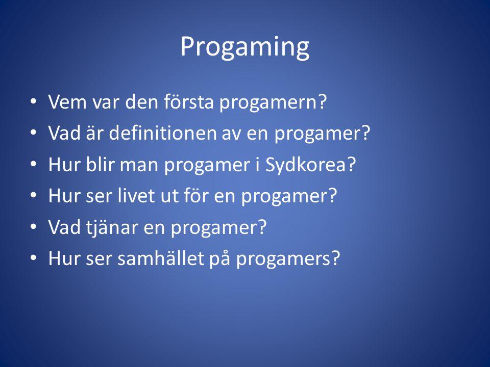 Progaming Vem var den första progamern? Vad är definitionen av en progamer? Hur blir man progamer i Sydkorea? Hur ser livet ut för en progamer? Vad tj