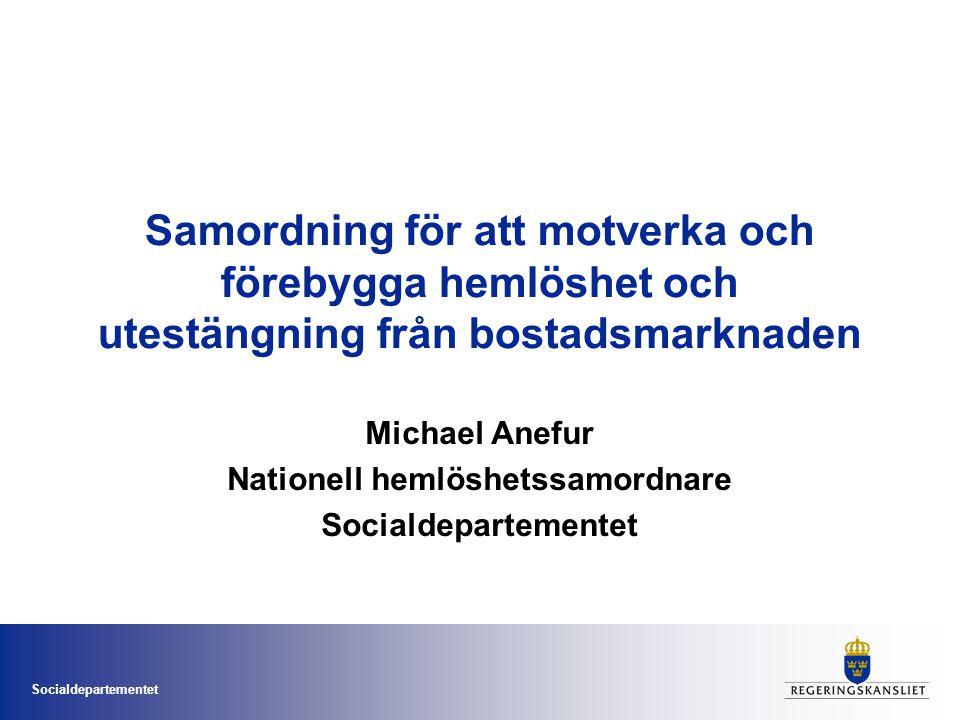 Socialdepartementet Samordning för att motverka och förebygga hemlöshet och utestängning från bostadsmarknaden Michael Anefur Nationell hemlöshetssamo