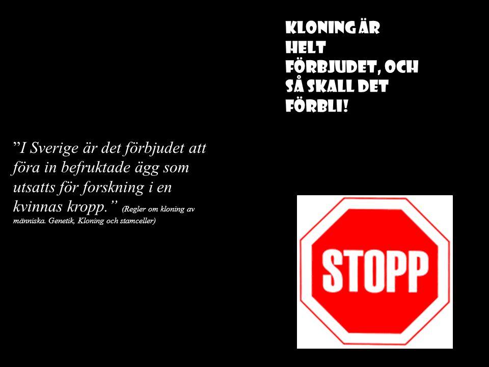"""""""I Sverige är det förbjudet att föra in befruktade ägg som utsatts för forskning i en kvinnas kropp."""" (Regler om kloning av människa. Genetik, Kloning"""