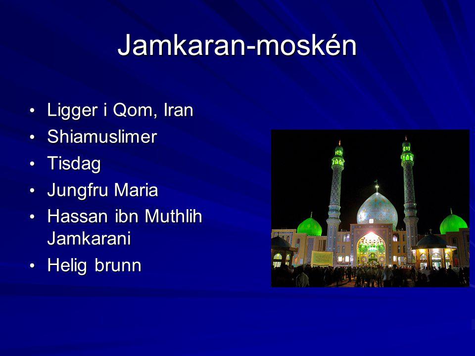 Jamkaran-moskén Ligger i Qom, Iran Ligger i Qom, Iran Shiamuslimer Shiamuslimer Tisdag Tisdag Jungfru Maria Jungfru Maria Hassan ibn Muthlih Jamkarani