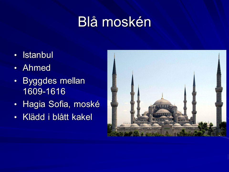 Blå moskén Istanbul Istanbul Ahmed Ahmed Byggdes mellan 1609-1616 Byggdes mellan 1609-1616 Hagia Sofia, moské Hagia Sofia, moské Klädd i blått kakel K