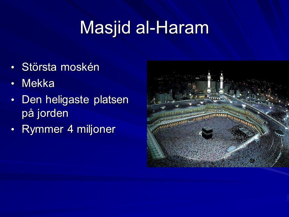 Masjid al-Haram Största moskén Största moskén Mekka Mekka Den heligaste platsen på jorden Den heligaste platsen på jorden Rymmer 4 miljoner Rymmer 4 m