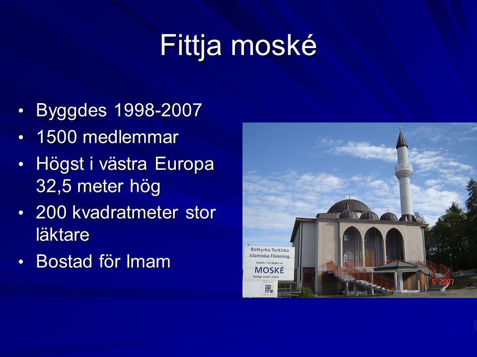 Fittja moské Byggdes 1998-2007 Byggdes 1998-2007 1500 medlemmar 1500 medlemmar Högst i västra Europa 32,5 meter hög Högst i västra Europa 32,5 meter h
