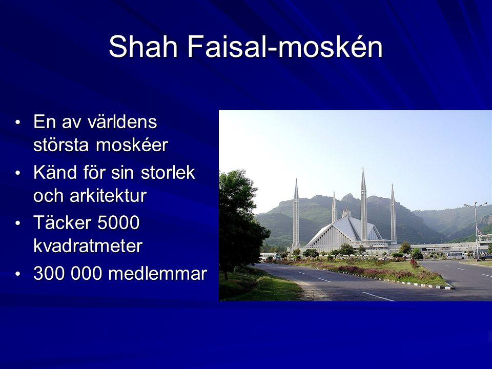 Shah Faisal-moskén En av världens största moskéer En av världens största moskéer Känd för sin storlek och arkitektur Känd för sin storlek och arkitekt