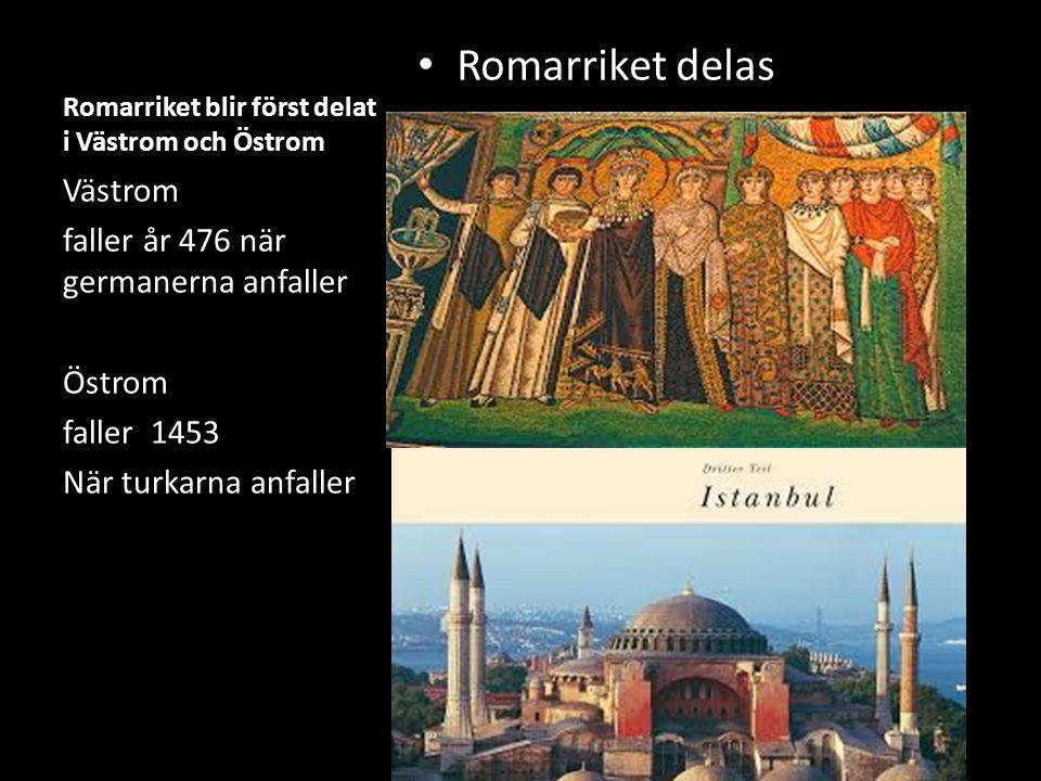 Romarriket blir först delat i Västrom och Östrom Romarriket delas Västrom faller år 476 när germanerna anfaller Östrom faller 1453 När turkarna anfall