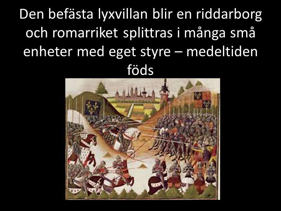 Den befästa lyxvillan blir en riddarborg och romarriket splittras i många små enheter med eget styre – medeltiden föds