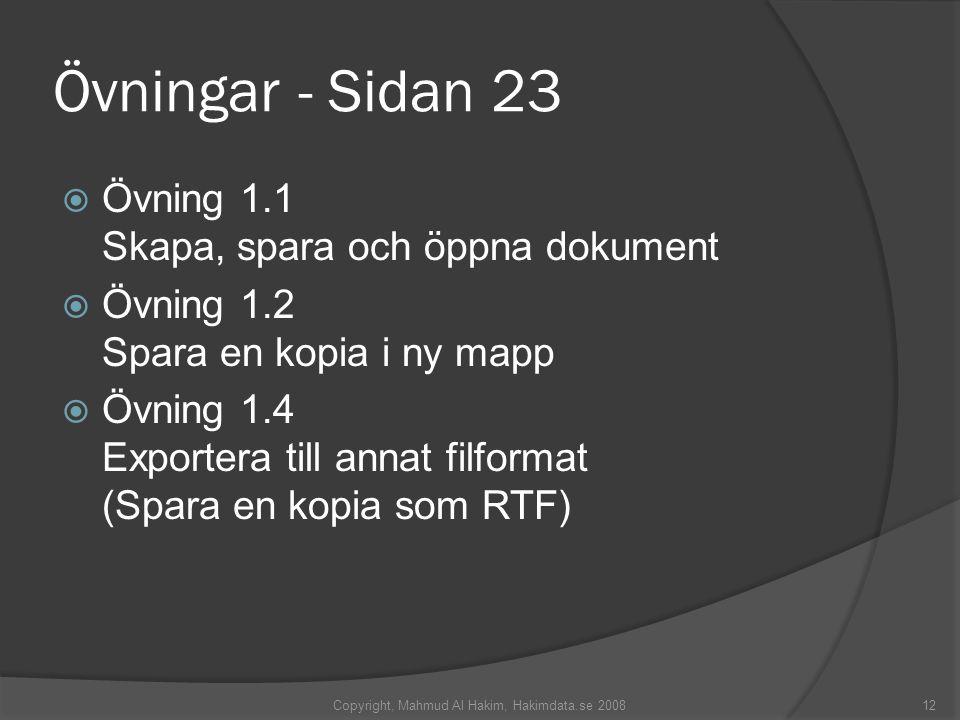 Övningar - Sidan 23  Övning 1.1 Skapa, spara och öppna dokument  Övning 1.2 Spara en kopia i ny mapp  Övning 1.4 Exportera till annat filformat (Sp