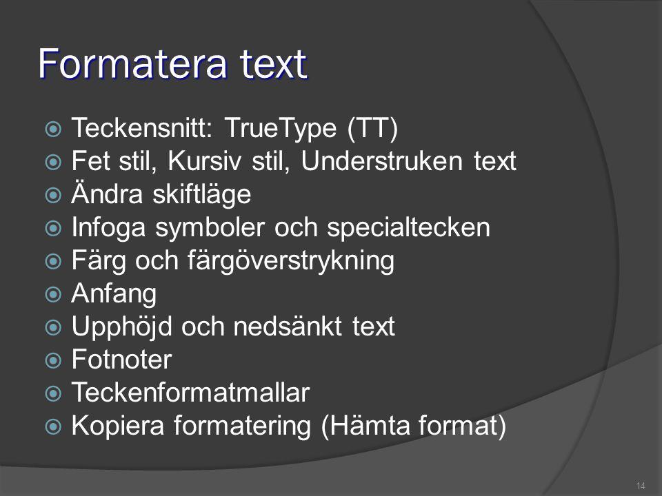 14 Formatera text  Teckensnitt: TrueType (TT)  Fet stil, Kursiv stil, Understruken text  Ändra skiftläge  Infoga symboler och specialtecken  Färg