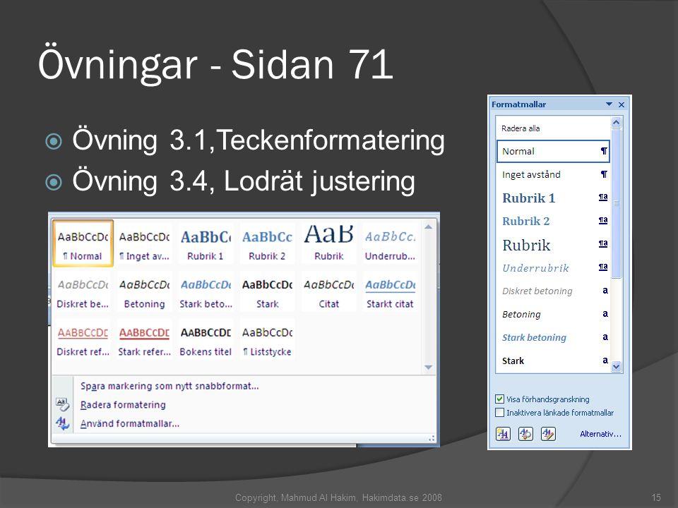 Övningar - Sidan 71  Övning 3.1,Teckenformatering  Övning 3.4, Lodrät justering Copyright, Mahmud Al Hakim, Hakimdata.se 200815