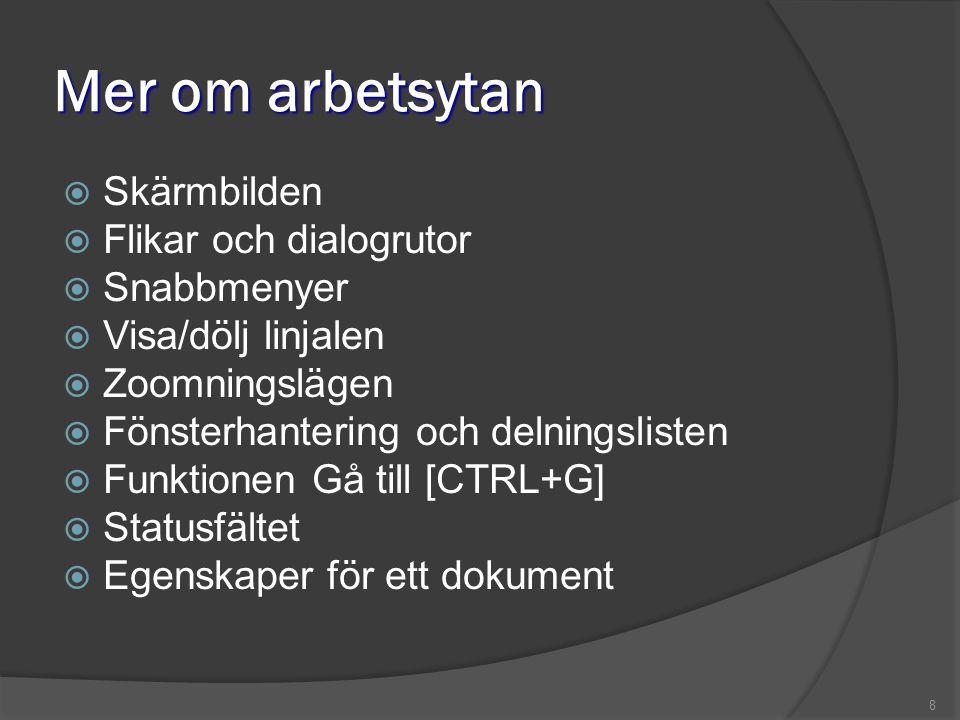 8 Mer om arbetsytan  Skärmbilden  Flikar och dialogrutor  Snabbmenyer  Visa/dölj linjalen  Zoomningslägen  Fönsterhantering och delningslisten 