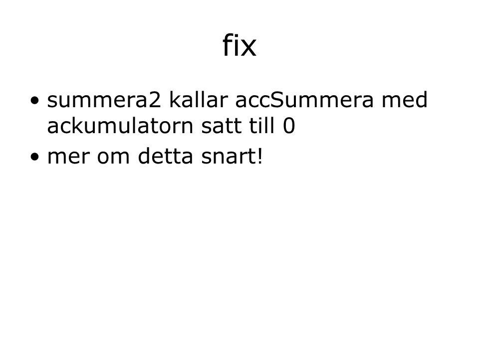fix summera2 kallar accSummera med ackumulatorn satt till 0 mer om detta snart!