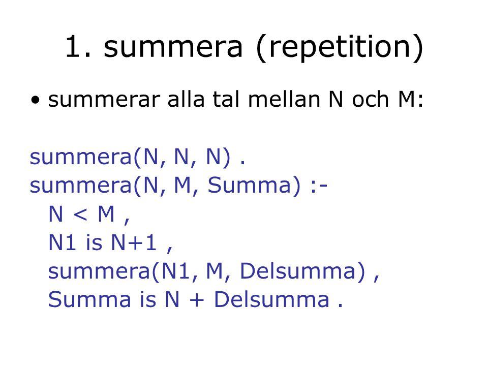 1. summera (repetition) summerar alla tal mellan N och M: summera(N, N, N).