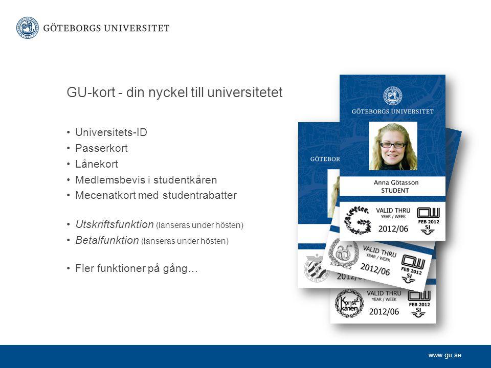 www.gu.se Universitets-ID Passerkort Lånekort Medlemsbevis i studentkåren Mecenatkort med studentrabatter Utskriftsfunktion (lanseras under hösten) Betalfunktion (lanseras under hösten) Fler funktioner på gång… GU-kort - din nyckel till universitetet
