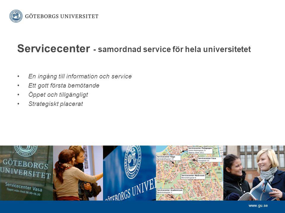 www.gu.se Servicecenter - samordnad service för hela universitetet En ingång till information och service Ett gott första bemötande Öppet och tillgängligt Strategiskt placerat