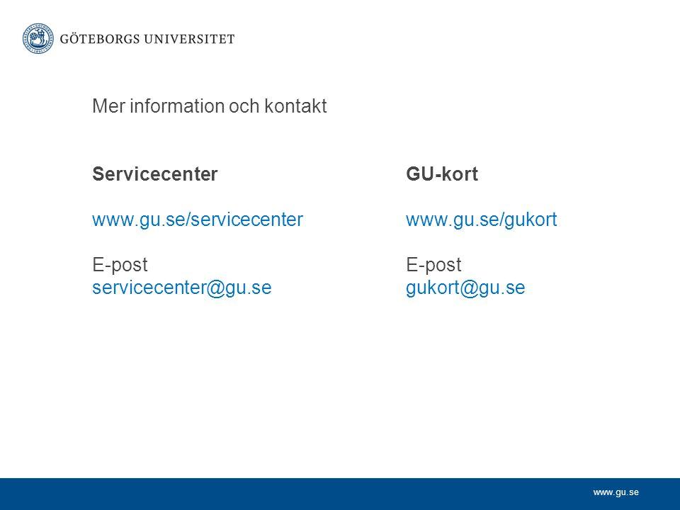 Mer information och kontakt ServicecenterGU-kort www.gu.se/servicecenterwww.gu.se/gukort E-post E-post servicecenter@gu.segukort@gu.se
