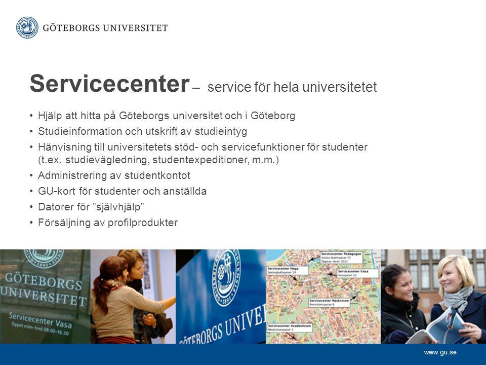 www.gu.se Servicecenter – service för hela universitetet Hjälp att hitta på Göteborgs universitet och i Göteborg Studieinformation och utskrift av studieintyg Hänvisning till universitetets stöd- och servicefunktioner för studenter (t.ex.
