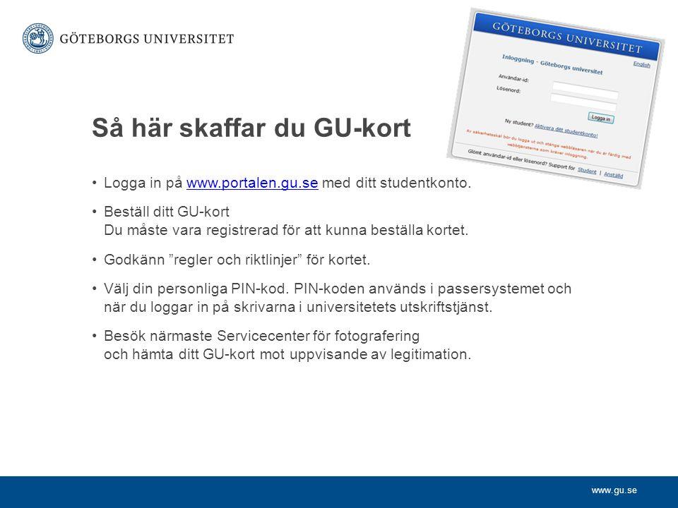 www.gu.se Så här skaffar du GU-kort Logga in på www.portalen.gu.se med ditt studentkonto.www.portalen.gu.se Beställ ditt GU-kort Du måste vara registrerad för att kunna beställa kortet.