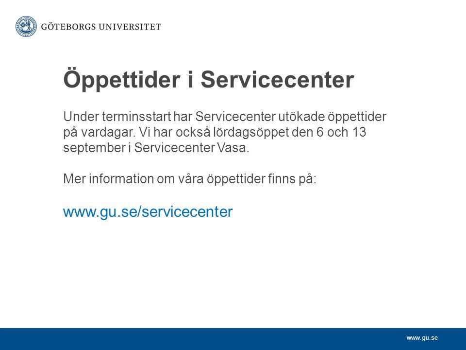 www.gu.se Öppettider i Servicecenter Under terminsstart har Servicecenter utökade öppettider på vardagar.