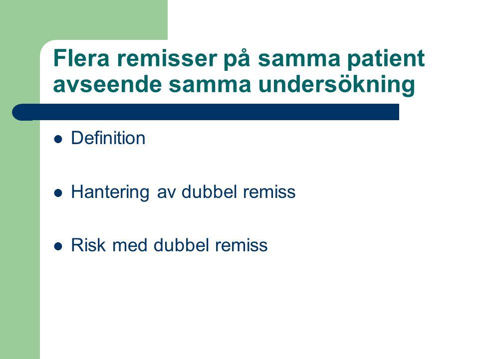 Flera remisser på samma patient avseende samma undersökning Definition Hantering av dubbel remiss Risk med dubbel remiss