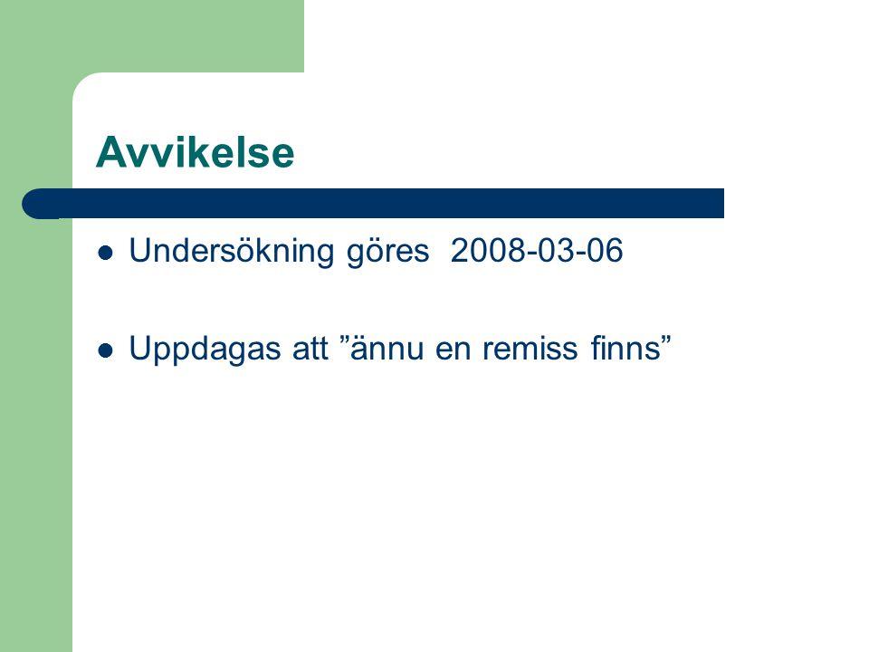"""Avvikelse Undersökning göres 2008-03-06 Uppdagas att """"ännu en remiss finns"""""""
