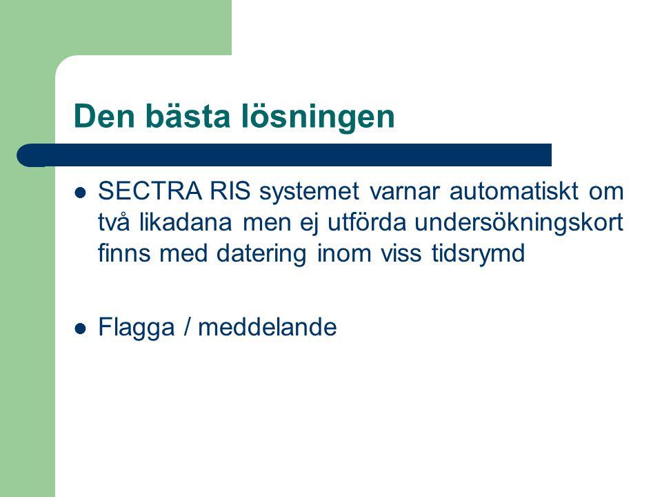 Den bästa lösningen SECTRA RIS systemet varnar automatiskt om två likadana men ej utförda undersökningskort finns med datering inom viss tidsrymd Flagga / meddelande