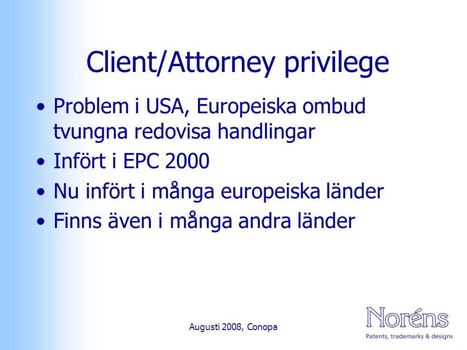 Client/Attorney privilege Problem i USA, Europeiska ombud tvungna redovisa handlingar Infört i EPC 2000 Nu infört i många europeiska länder Finns även i många andra länder Augusti 2008, Conopa