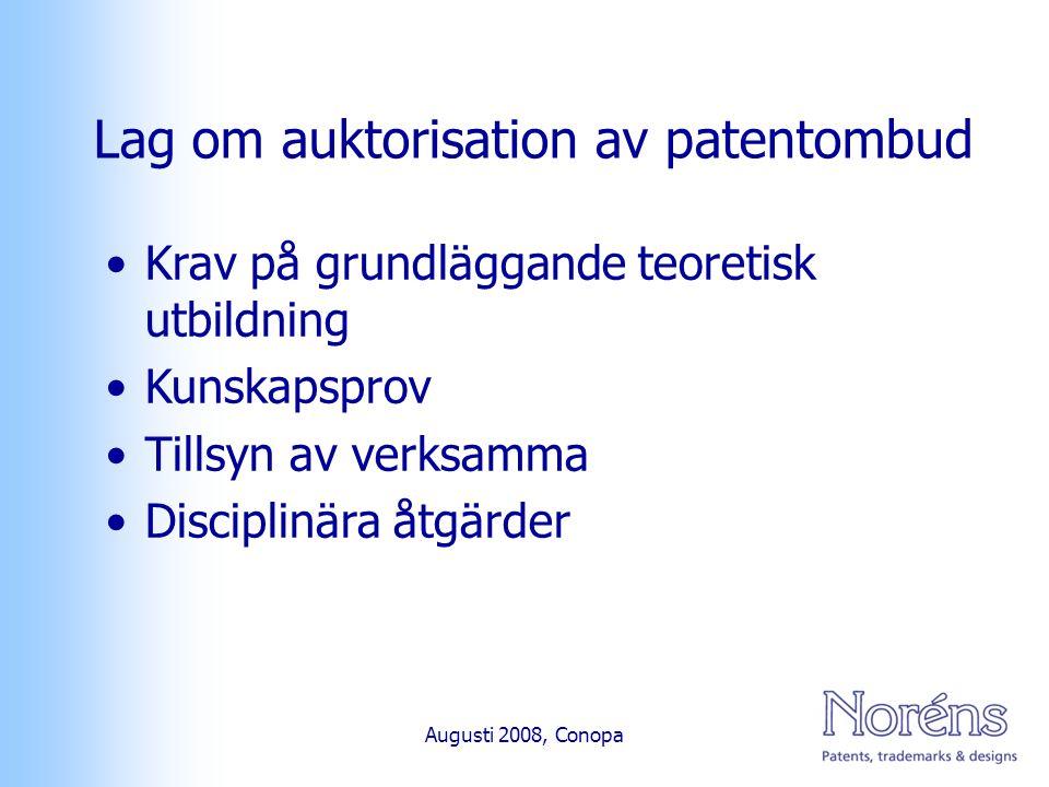 Remiss till berörda De flesta remissinstanser positiva Kritik mot separat myndighet Kritik mot kostnader Advokatsamfundet är positivt till att patentombud auktoriseras, men är enda instans som är emot patentombudens föreslagna undantag i RB Augusti 2008, Conopa