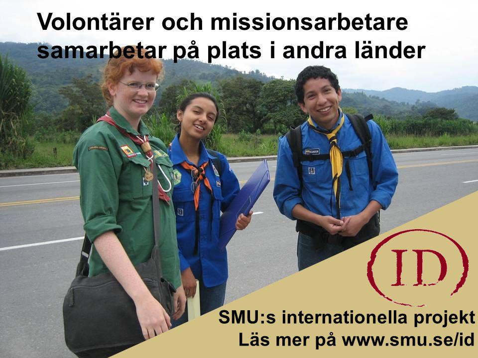 Volontärer och missionsarbetare samarbetar på plats i andra länder SMU:s internationella projekt Läs mer på www.smu.se/id