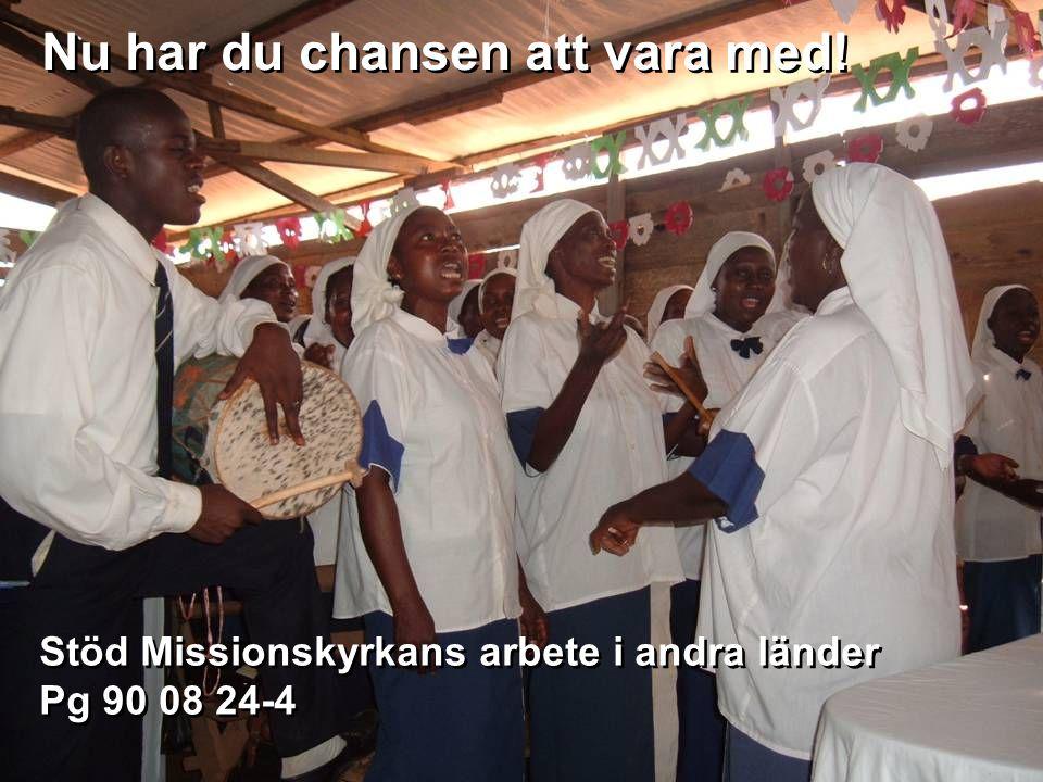 Nu har du chansen att vara med! Stöd Missionskyrkans arbete i andra länder Pg 90 08 24-4 Stöd Missionskyrkans arbete i andra länder Pg 90 08 24-4