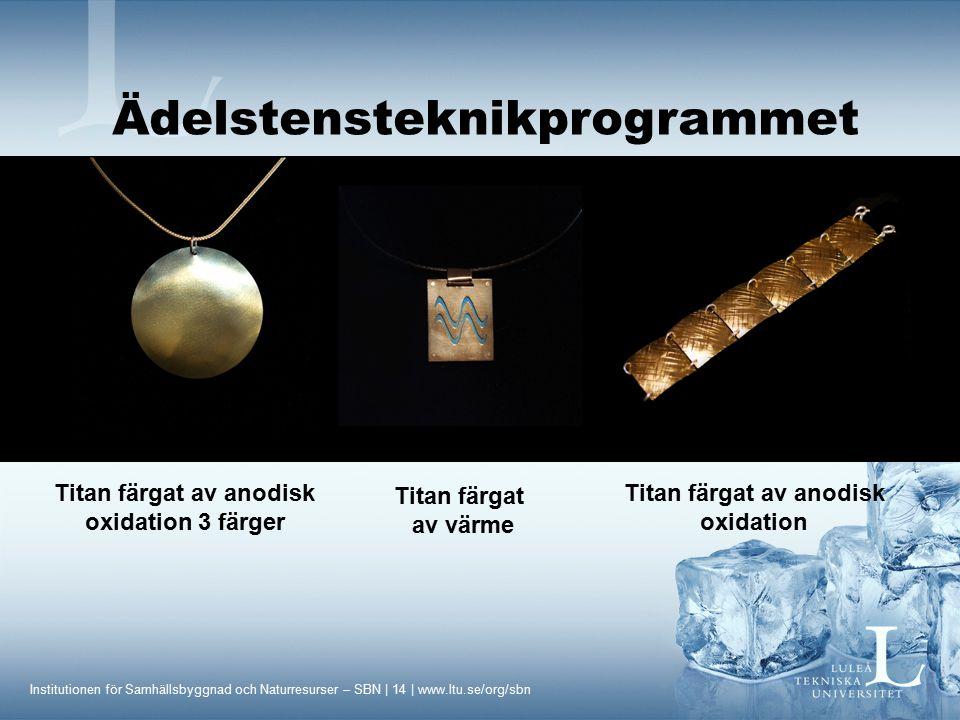 Institutionen för Samhällsbyggnad och Naturresurser – SBN | 14 | www.ltu.se/org/sbn Titan färgat av anodisk oxidation 3 färger Titan färgat av värme T