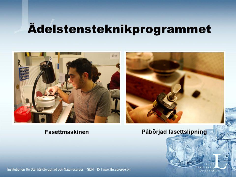 Institutionen för Samhällsbyggnad och Naturresurser – SBN | 15 | www.ltu.se/org/sbn Fasettmaskinen Påbörjad fasettslipning Ädelstensteknikprogrammet