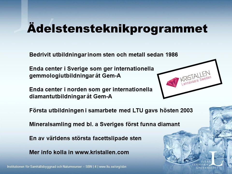 Institutionen för Samhällsbyggnad och Naturresurser – SBN | 4 | www.ltu.se/org/sbn Bedrivit utbildningar inom sten och metall sedan 1986 Enda center i