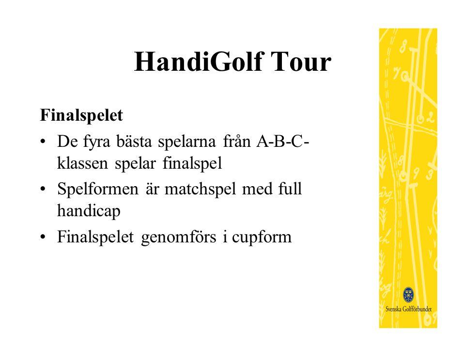 HandiGolf Tour Finalspelet De fyra bästa spelarna från A-B-C- klassen spelar finalspel Spelformen är matchspel med full handicap Finalspelet genomförs i cupform