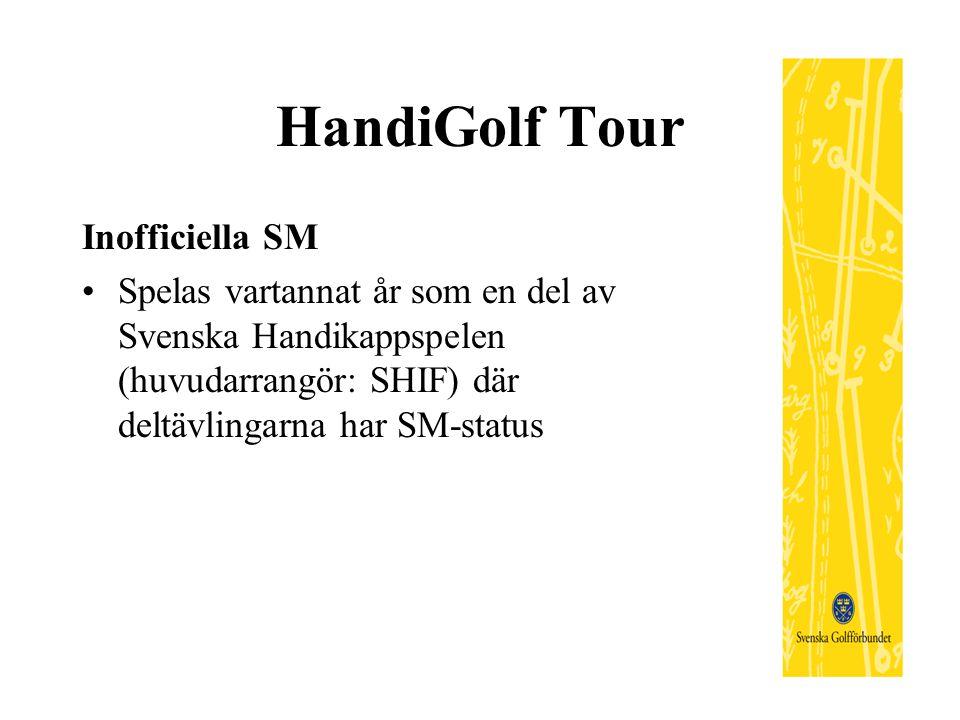 HandiGolf Tour Inofficiella SM Spelas vartannat år som en del av Svenska Handikappspelen (huvudarrangör: SHIF) där deltävlingarna har SM-status
