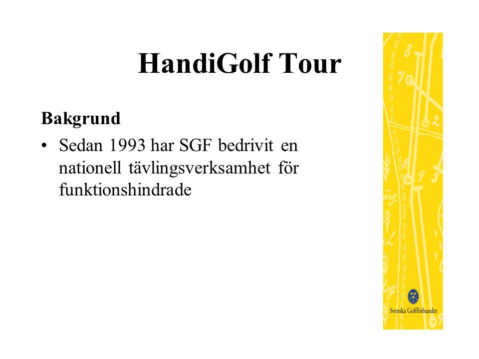 HandiGolf Tour Bakgrund Sedan 1993 har SGF bedrivit en nationell tävlingsverksamhet för funktionshindrade