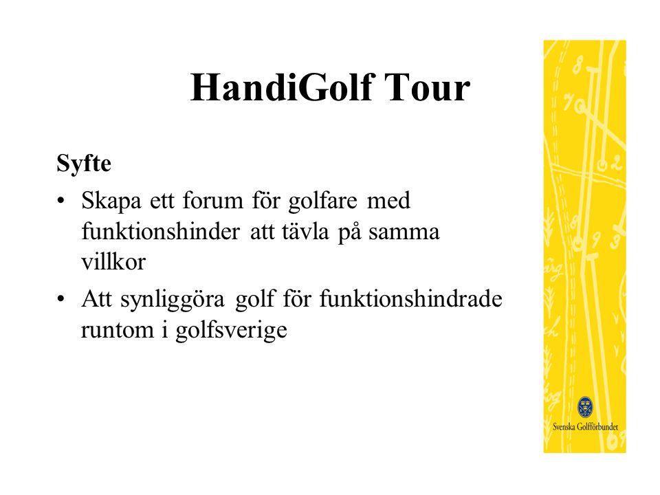 HandiGolf Tour Syfte Skapa ett forum för golfare med funktionshinder att tävla på samma villkor Att synliggöra golf för funktionshindrade runtom i gol