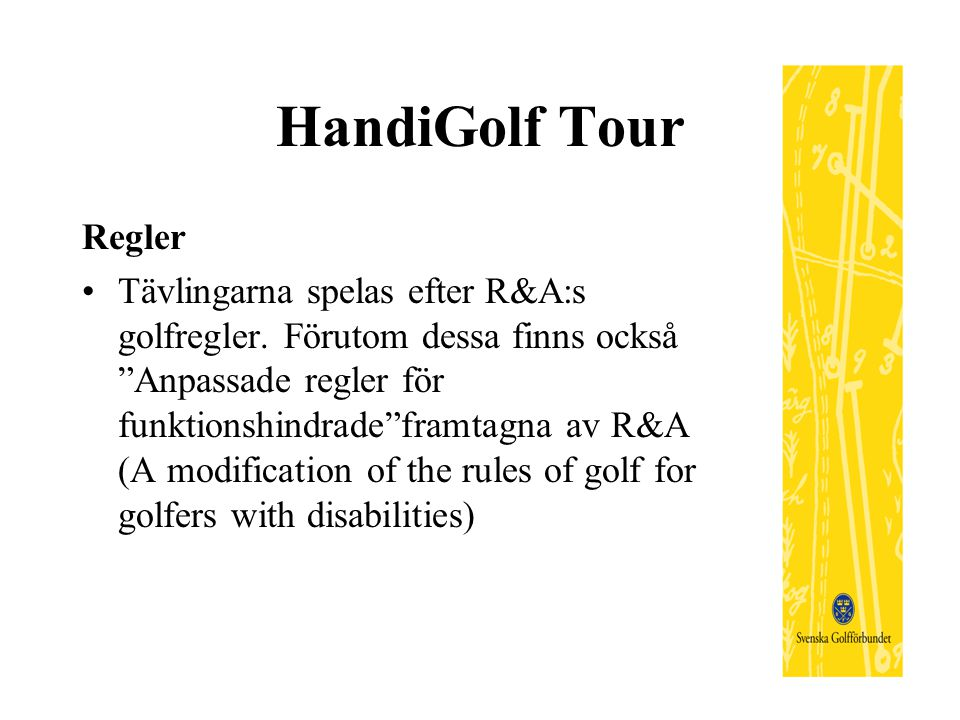 HandiGolf Tour Regler Tävlingarna spelas efter R&A:s golfregler.