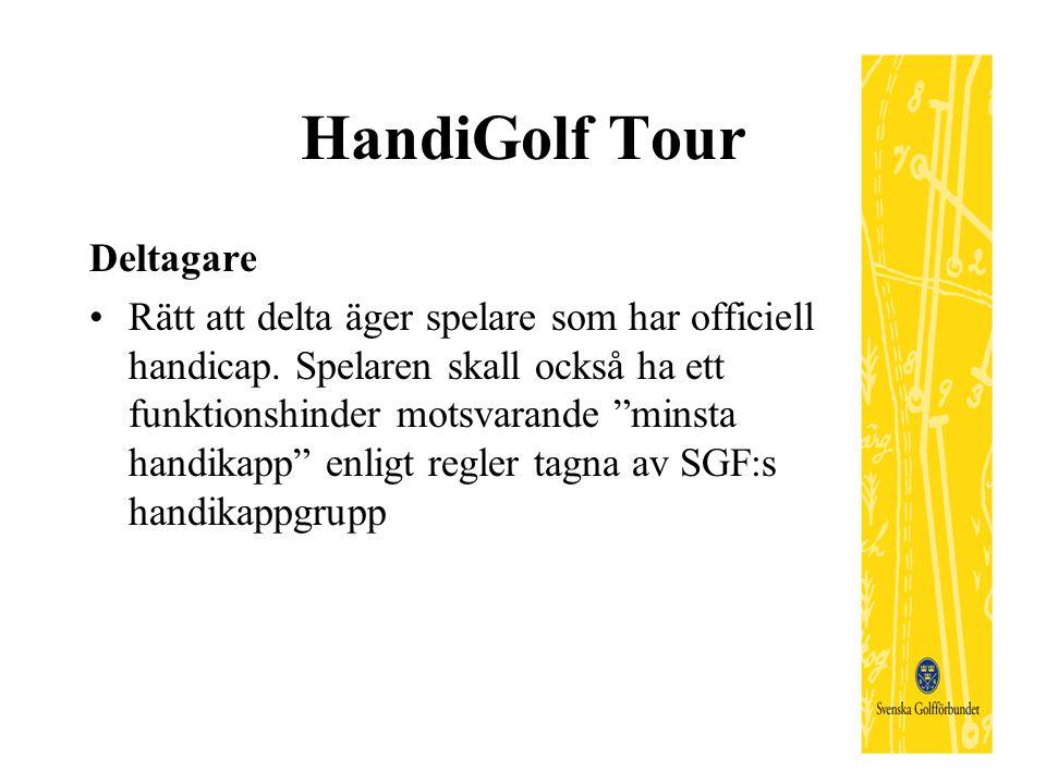 """HandiGolf Tour Deltagare Rätt att delta äger spelare som har officiell handicap. Spelaren skall också ha ett funktionshinder motsvarande """"minsta handi"""