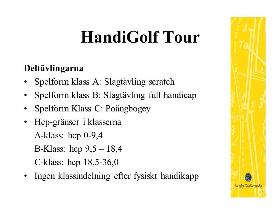HandiGolf Tour Deltävlingarna Spelform klass A: Slagtävling scratch Spelform klass B: Slagtävling full handicap Spelform Klass C: Poängbogey Hcp-gränser i klasserna A-klass: hcp 0-9,4 B-Klass: hcp 9,5 – 18,4 C-klass: hcp 18,5-36,0 Ingen klassindelning efter fysiskt handikapp