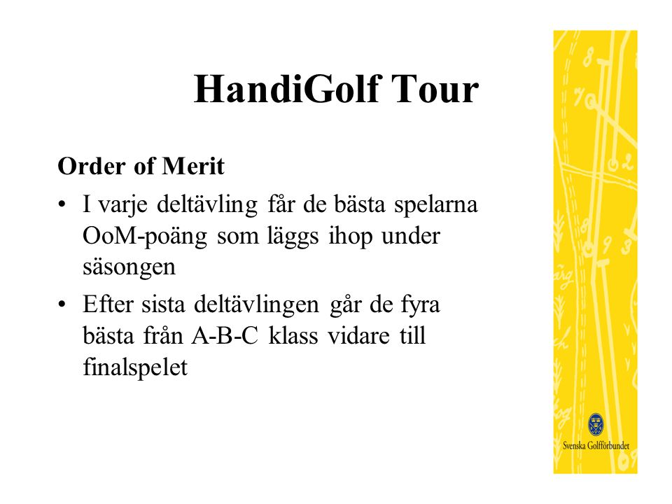 HandiGolf Tour Order of Merit I varje deltävling får de bästa spelarna OoM-poäng som läggs ihop under säsongen Efter sista deltävlingen går de fyra bästa från A-B-C klass vidare till finalspelet