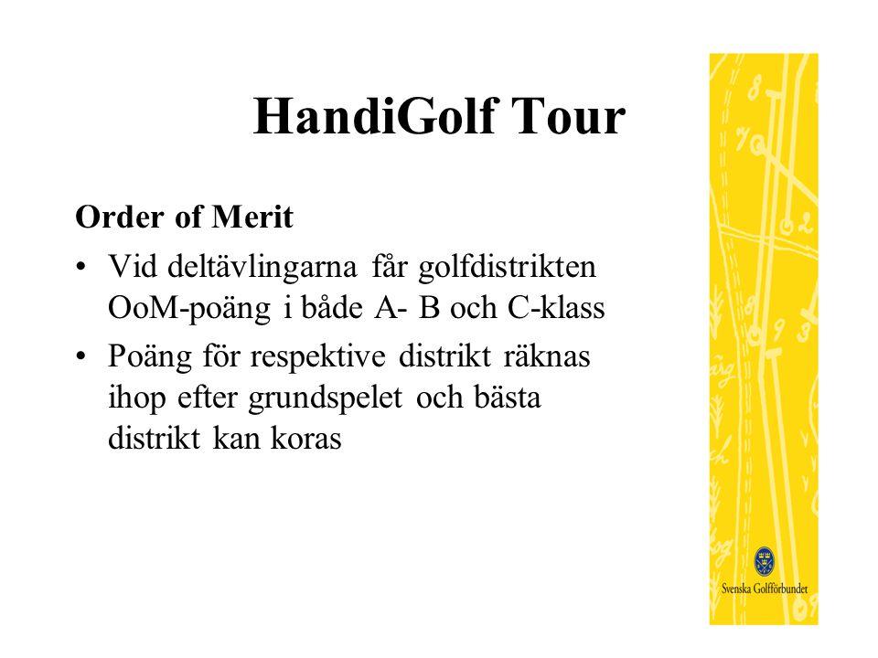 HandiGolf Tour Order of Merit Vid deltävlingarna får golfdistrikten OoM-poäng i både A- B och C-klass Poäng för respektive distrikt räknas ihop efter grundspelet och bästa distrikt kan koras