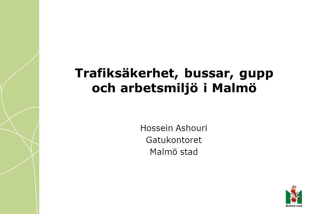 Trafiksäkerhet, bussar, gupp och arbetsmiljö i Malmö Hossein Ashouri Gatukontoret Malmö stad
