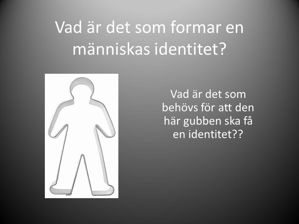 Vad är det som formar en människas identitet? Vad är det som behövs för att den här gubben ska få en identitet??