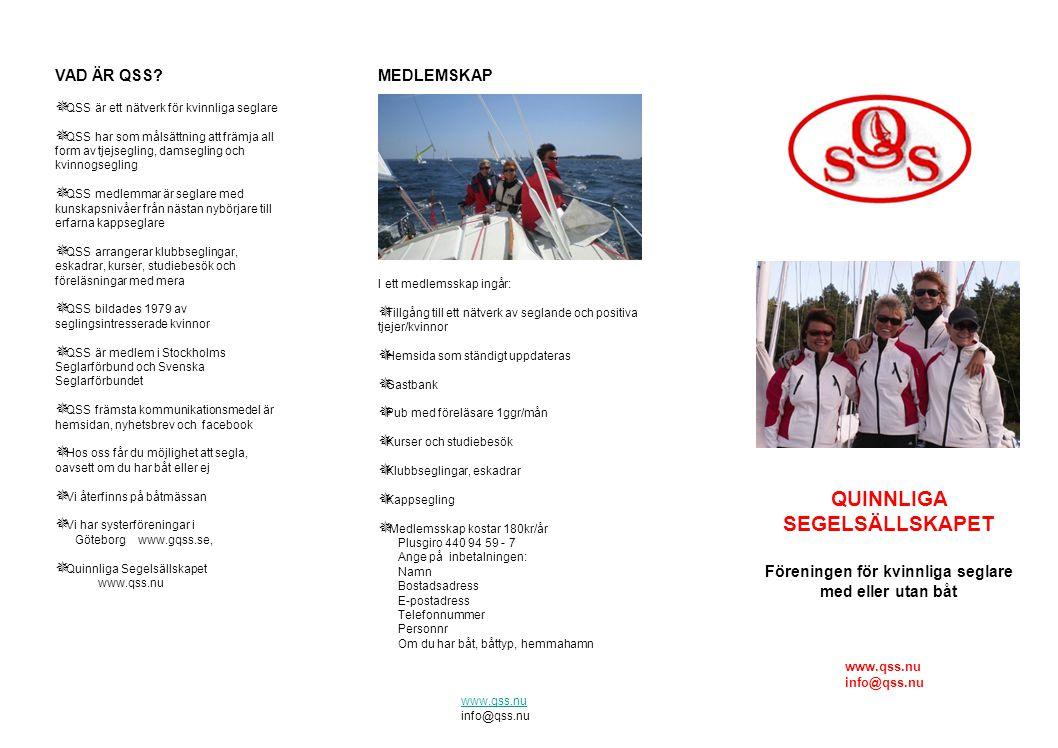 VAD ÄR QSS?  QSS är ett nätverk för kvinnliga seglare  QSS har som målsättning att främja all form av tjejsegling, damsegling och kvinnogsegling  Q