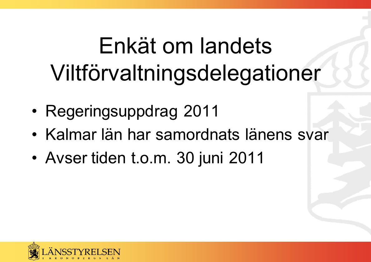 Enkät om landets Viltförvaltningsdelegationer Regeringsuppdrag 2011 Kalmar län har samordnats länens svar Avser tiden t.o.m.