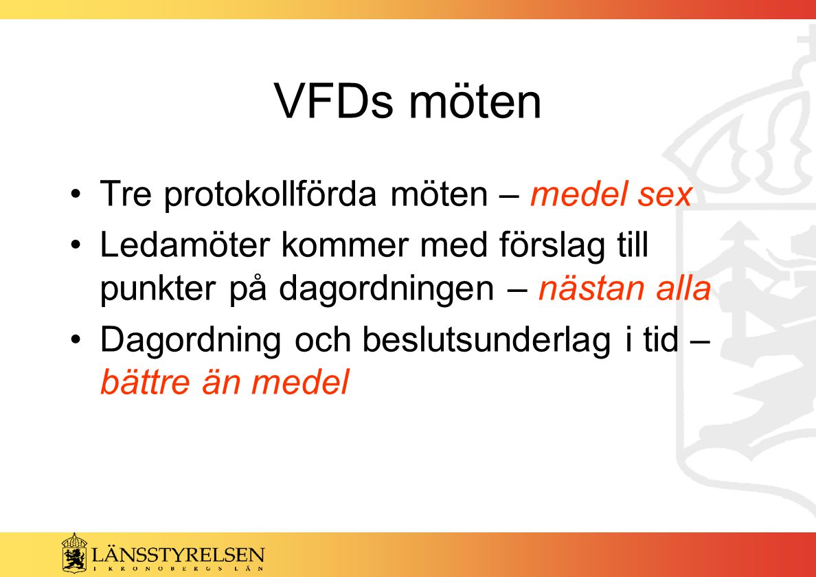 VFDs möten Tre protokollförda möten – medel sex Ledamöter kommer med förslag till punkter på dagordningen – nästan alla Dagordning och beslutsunderlag i tid – bättre än medel