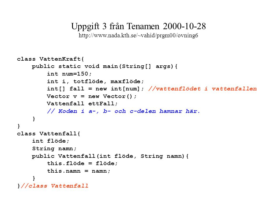 class VattenKraft{ public static void main(String[] args){ int num=150; int i, totflöde, maxflöde; int[] fall = new int[num]; //vattenflödet i vattenf