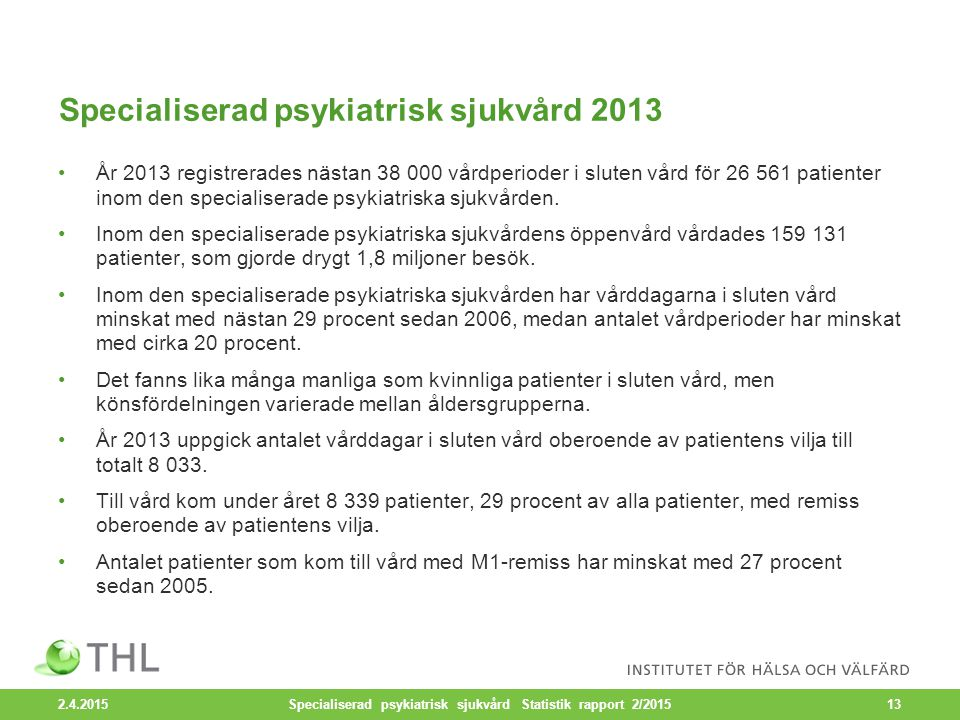 Specialiserad psykiatrisk sjukvård 2013 År 2013 registrerades nästan 38 000 vårdperioder i sluten vård för 26 561 patienter inom den specialiserade ps